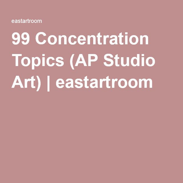 99 Concentration Topics (AP Studio Art) | eastartroom
