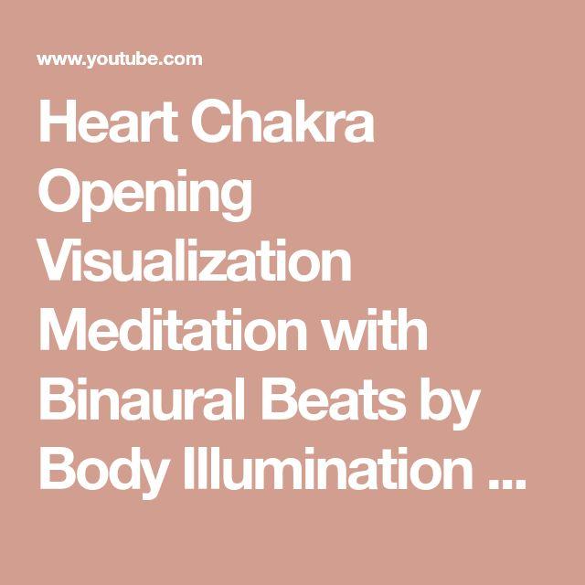 Heart Chakra Opening Visualization Meditation with Binaural Beats by Body Illumination - YouTube