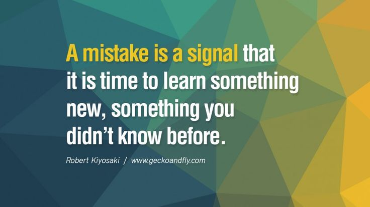A mistake is a signal that it is time to learn something new, something you didn't know before. libros robert kiyosaki rich dad poor dad cashflow pdf book quotes http://www.geckoandfly.com/16714/robert-kiyosaki-quotes-books/ #robertkiyosaki #richdad #amway #investing #herbalife