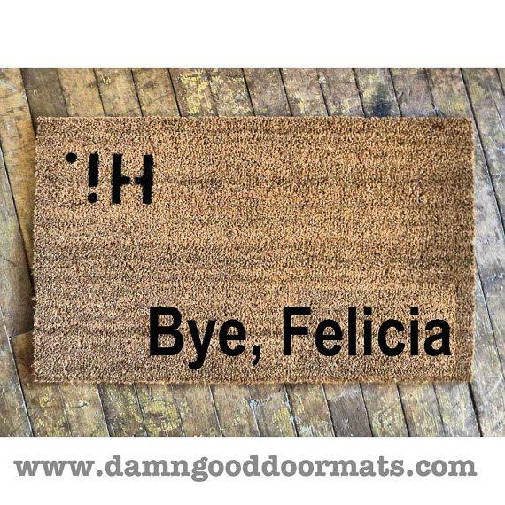 Hi Bye Felicia Friday novelty Welcome doormat by DamnGoodDoormats