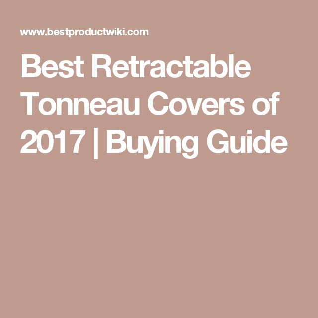 Best Retractable Tonneau Covers of 2017 | Buying Guide