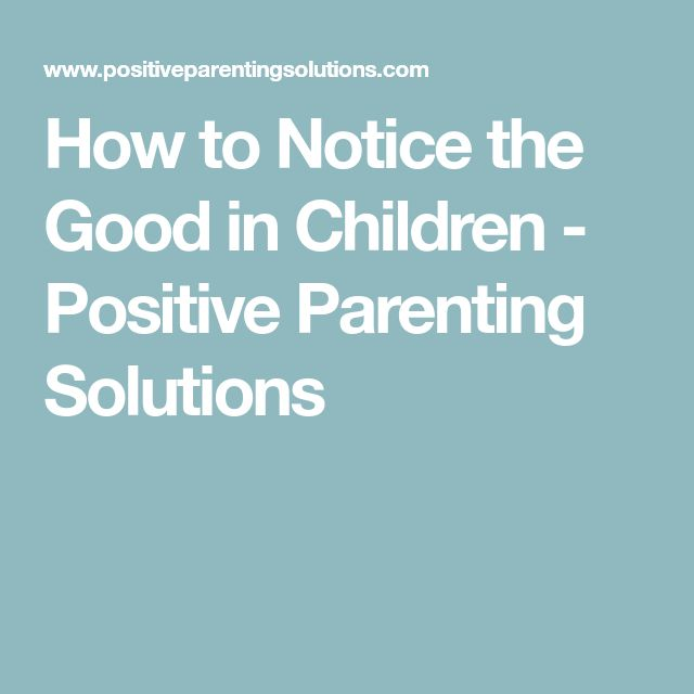 How to Notice the Good in Children - Positive Parenting Solutions