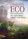 Umberto Eco: Die Geschichte der legendären Länder und Städte - Hanser Verlag