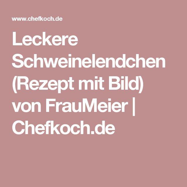 Leckere Schweinelendchen (Rezept mit Bild) von FrauMeier | Chefkoch.de
