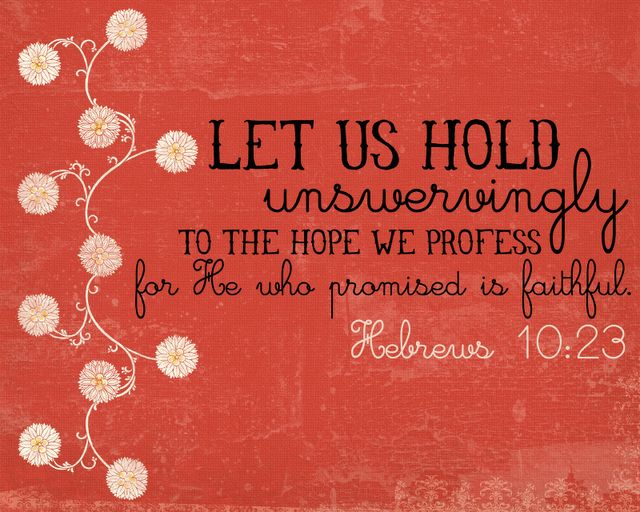Unswervingly, He who promised is faithful {Hebrews 10:23}