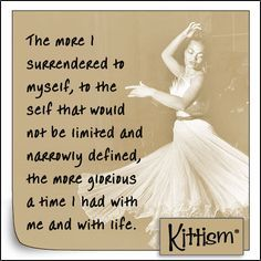 The more I surrendered to myself, to the self that would not be limited and narrowly defined, the more glorious a time I had with me and with life. - Eartha Kitt