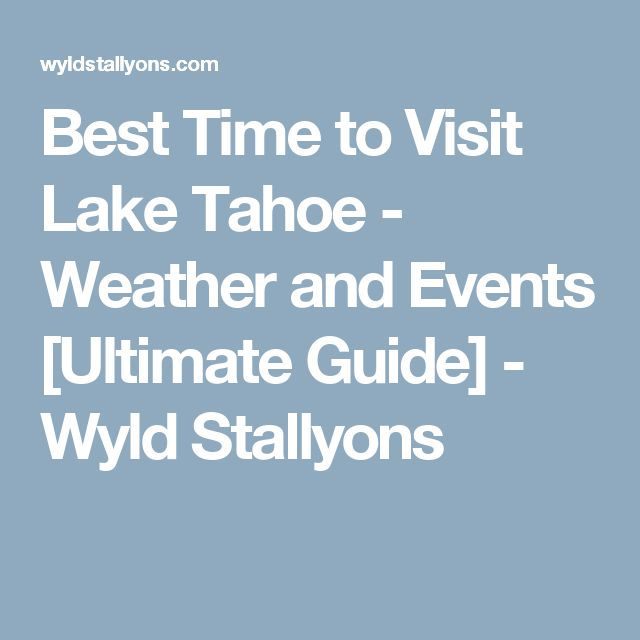 Best Time to Visit Lake Tahoe - Weather and Events [Ultimate Guide] - Wyld Stallyons
