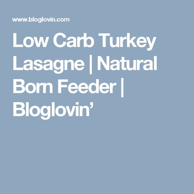 Low Carb Turkey Lasagne | Natural Born Feeder | Bloglovin'