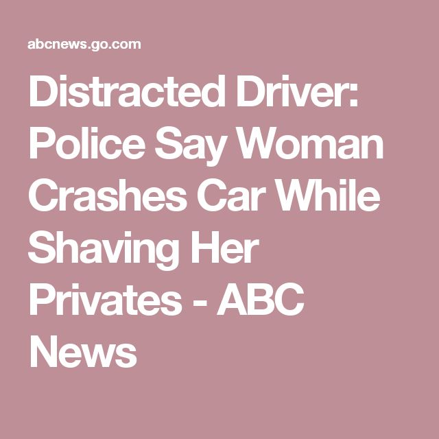 Distracted Driver: Police Say Woman Crashes Car While Shaving Her Privates - ABC News