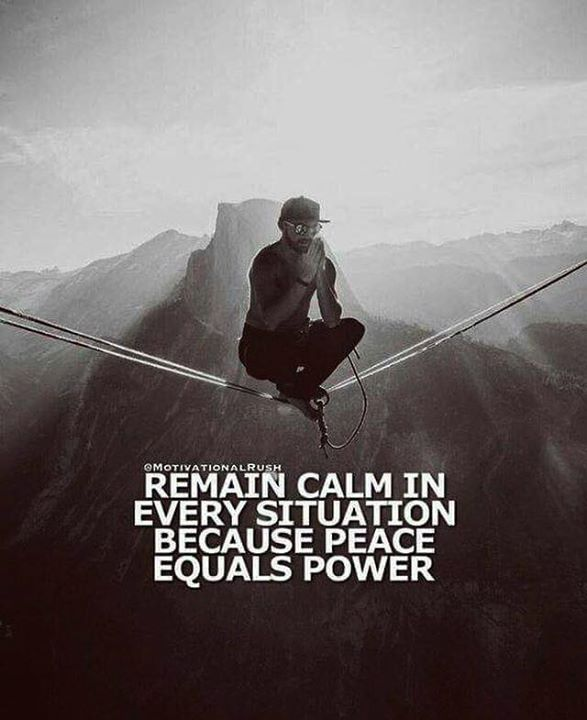 Remain calm in every situation..