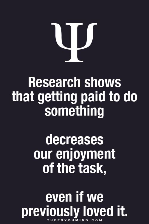 Research shows that getting paid to do something decreases our enjoyment of the task, even if we previously loved it.