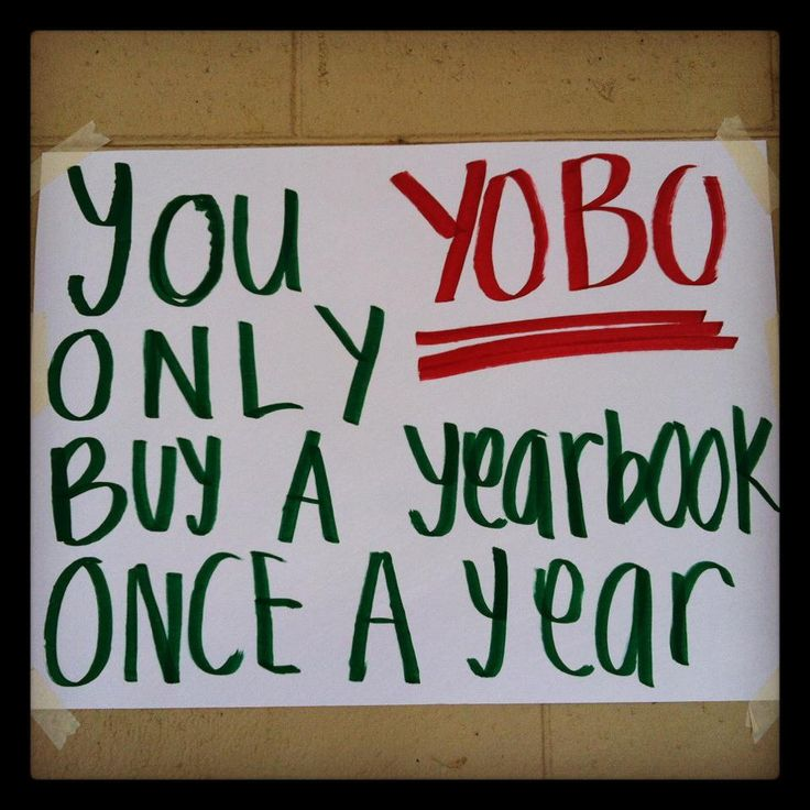 YOBO- You Only Buy a Yearbook Once.