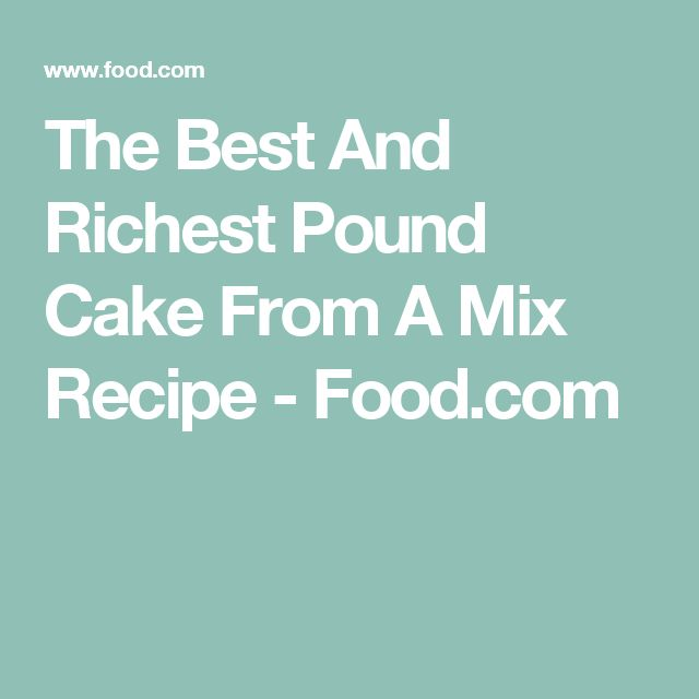 The Best And Richest Pound Cake From A Mix Recipe - Food.com