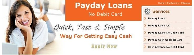 Payday Loans No Debit Card  To be an eligible candidate of payday loans no debit
