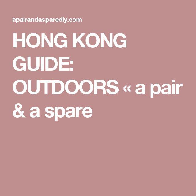 HONG KONG GUIDE: OUTDOORS « a pair & a spare