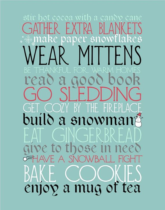 gather extra blankets, wear mittens, be thankful for warm homes, read a good book, get cozy by the fireplace, buld a snowman, eat gingerbread, give to those in need, have a snowball fight, bake cookies, enjoy a mug of tea.