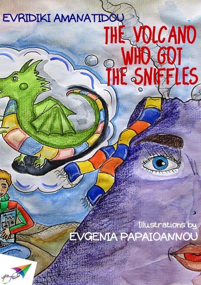 The volcano who got the sniffles, Evridiki Amanatidou, Illustrations: Evgenia Papaioannou, Translation from Greek: John Zervas, Saita publications, July 2013, ISBN: 978-618-5040-14-7 Free download at: http://www.saitabooks.eu/2013/07/ebook.35.html