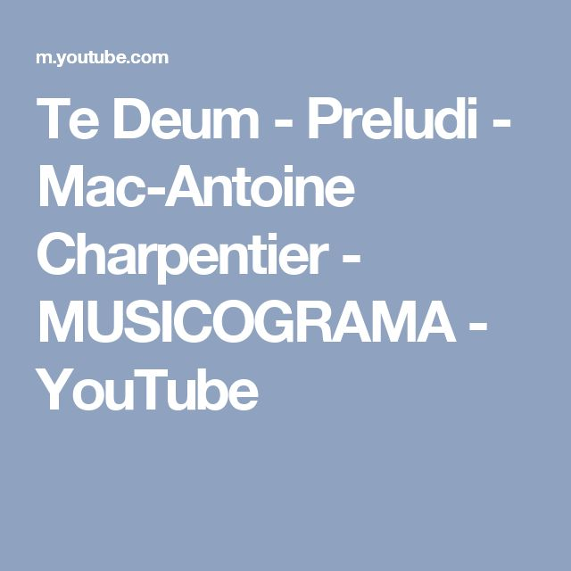 Te Deum - Preludi - Mac-Antoine Charpentier - MUSICOGRAMA - YouTube