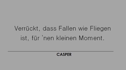 Verrückt, dass Fallen wie Fliegen ist, für 'nen kleinen Moment.  #Casper