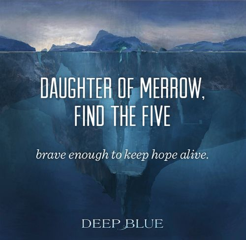 "The river witches' song from Deep Blue by Jennifer Donnelly: ""Daughter of Merrow, find the five/brave enough to keep hope alive."""