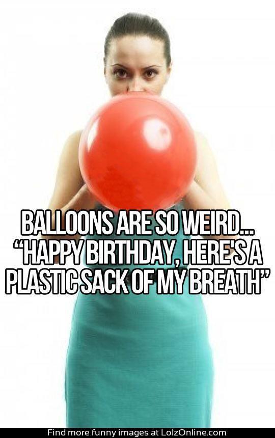 Balloons are weird...