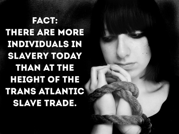 Fact. There are more people in slavery today than at the height of the trans-atlantic slave trade