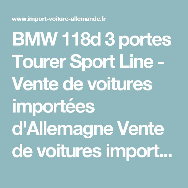 BMW 118d 3 portes Tourer Sport Line - Vente de voitures importées d'Allemagne Vente de voitures importées d'Allemagne