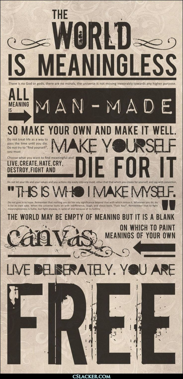 Existential   Live deliberately; you are free.   The best motivation is one you created.
