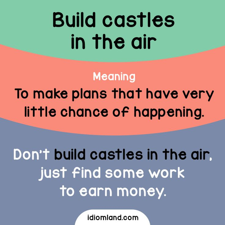 Idiom of the day: Build castles in the air. - Repinned by Chesapeake College Adult Ed. We offer free classes on the Eastern Shore of MD to help you earn your GED - H.S. Diploma or Learn English (ESL) . For GED classes contact Danielle Thomas 410-829-6043 dthomas@chesapeke.edu For ESL classes contact Karen Luceti - 410-443-1163 Kluceti@chesapeake.edu . www.chesapeake.edu