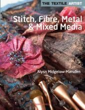 The Textile Artist: Stitch, Fibre, Metal & Mixed Media