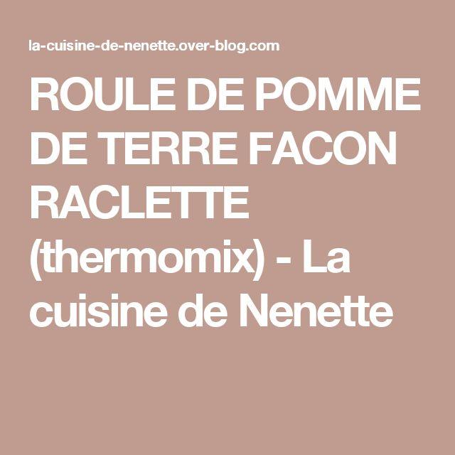 ROULE DE POMME DE TERRE FACON RACLETTE (thermomix) - La cuisine de Nenette