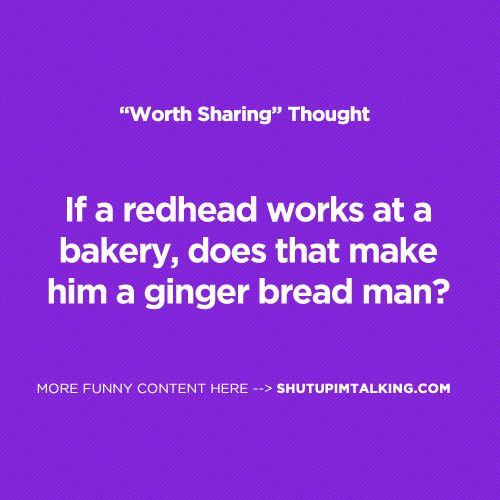 bahah, couldn't resist!Shutupimtalkingcom, Shutupimtalking Com, Bahah Foodforthought, Redheads, So Funny, Funny Quotes About Guys Jokes