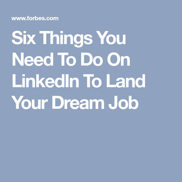Six Things You Need To Do On LinkedIn To Land Your Dream Job