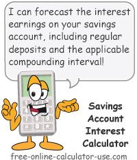 Savings Account Interest Calculator:  This free online calculator will calculate the compound interest earnings on saving accounts given the rate, length of time, initial deposit, periodic deposits, and compounding frequency. Plus, the calculator includes an option for calculating interest on savings accounts that offer daily compounding.