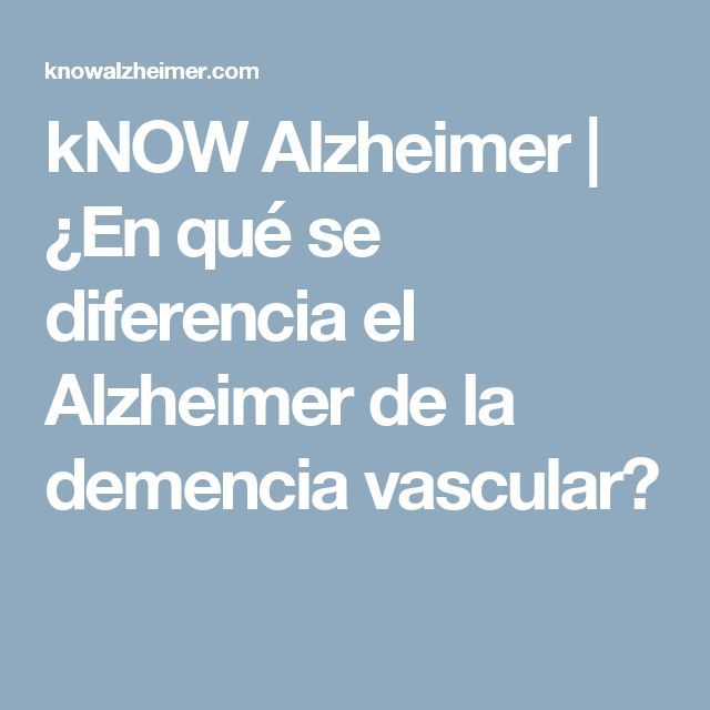 kNOW Alzheimer | ¿En qué se diferencia el Alzheimer de la demencia vascular?