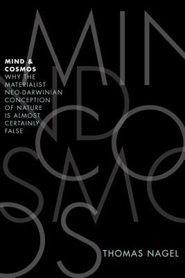 Mind and Cosmos: Philosopher Thomas Nagel's Brave Critique of Scientific Reductionism --- How our hunger for definitive answers robs us of the intellectual humility necessary for understanding the universe and our place in it.