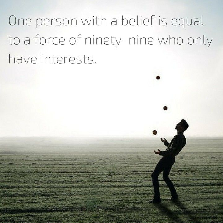 One person with a belief is equal to a force of ninety-nine who only have interests. #quote #quotes #comment #comments #inspiration #inspirational #tweegram #quoteoftheday #lifestyle #successful #life #instagood #love #hardwork #happiness #instagramhub #inspire #instadaily #true #instamood #nofilter #word #motivation #success #motivational #smallbusiness #successful #quotestoliveby #saying #juggling