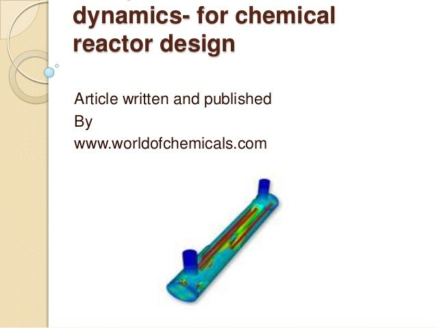 Computational fluid dynamics  for chemical reactor design by http://www.worldofchemicals.com/11/chemistry-articles/computational-fluid-dynamics-for-chemical-reactor-design.html