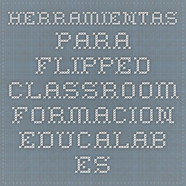 Herramientas para Flipped Classroom - formacion.educalab.es