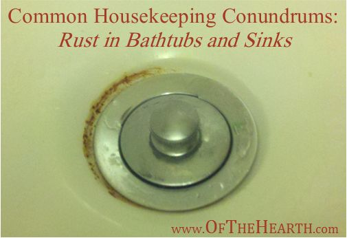 Common Housekeeping Conundrums: Rust in Bathtubs and Sinks  |  How to remove and prevent future formation of rust in bathtubs and sinks.