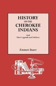 History of the Cherokee Indians and Their Legends and Folklore: Emmet Starr: