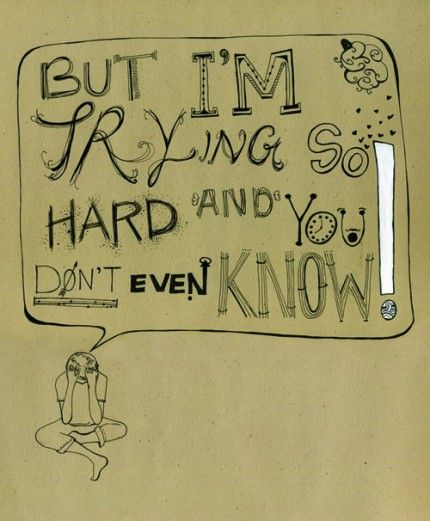 but I am trying so hard and you don't even know... The common feeling of those with invisible illness