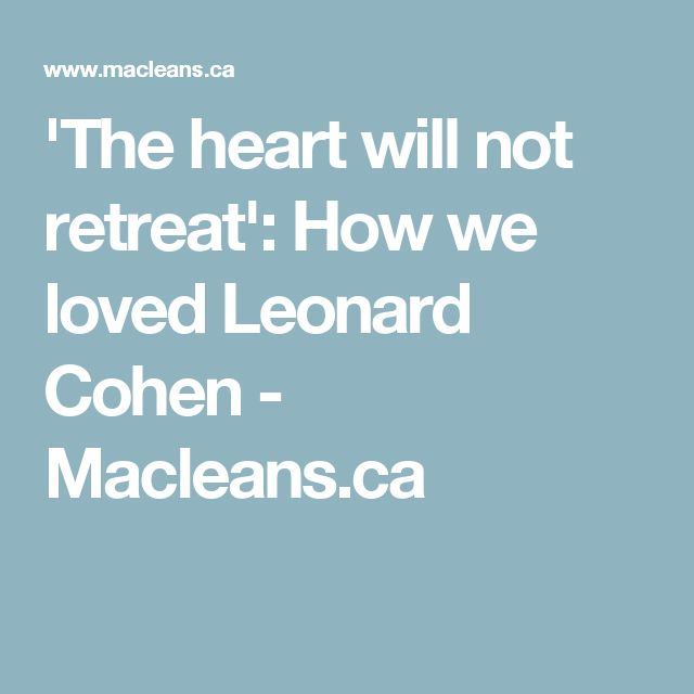 'The heart will not retreat': How we loved Leonard Cohen - Macleans.ca
