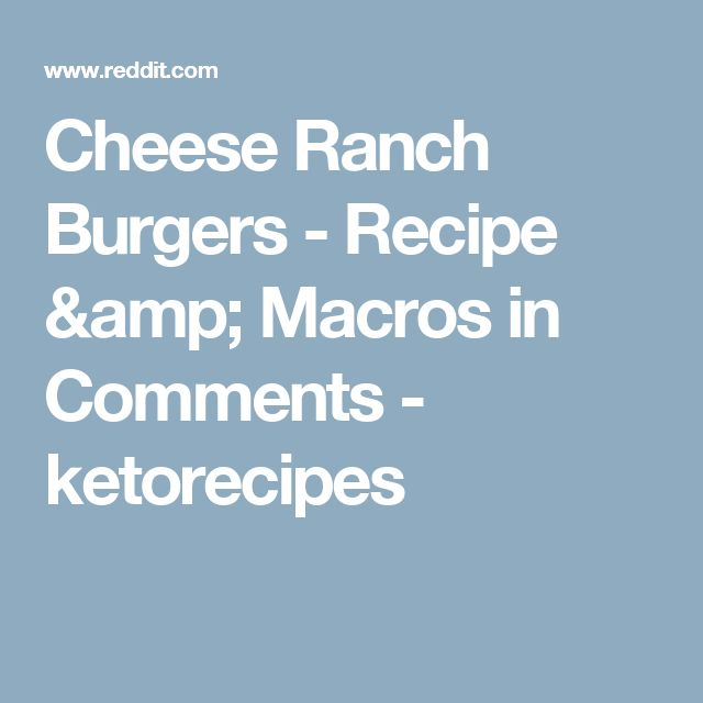 Cheese Ranch Burgers - Recipe & Macros in Comments - ketorecipes