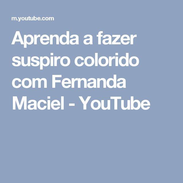 Aprenda a fazer suspiro colorido com Fernanda Maciel - YouTube