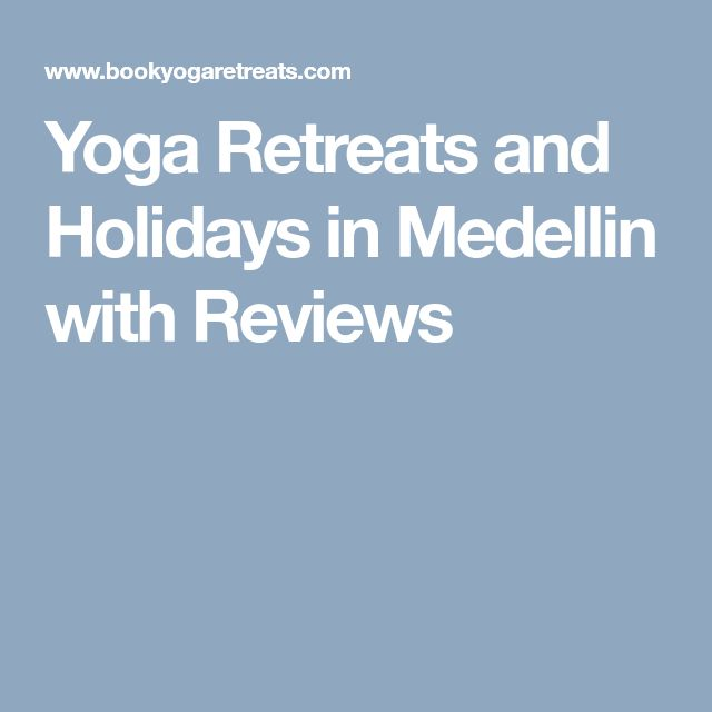 Yoga Retreats and Holidays in Medellin with Reviews