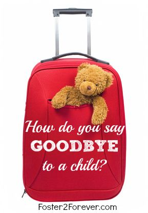 Saying goodbye to foster child when they leave foster care.