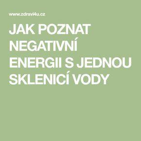 JAK POZNAT NEGATIVNÍ ENERGII S JEDNOU SKLENICÍ VODY.