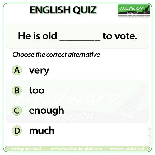 Woodward English Quiz 9  See more about the difference between Very, Too and Enough here: http://www.grammar.cl/Intermediate/Very_Too_Enough.htm