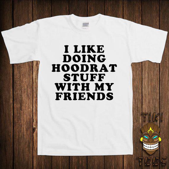 Funny Friends Hoodrat T-shirt Joke Geek Nerd Tshirt Tee Shirt I Like Doing Hoodrat Things With My Friends College Humor Joke Hipster Swag